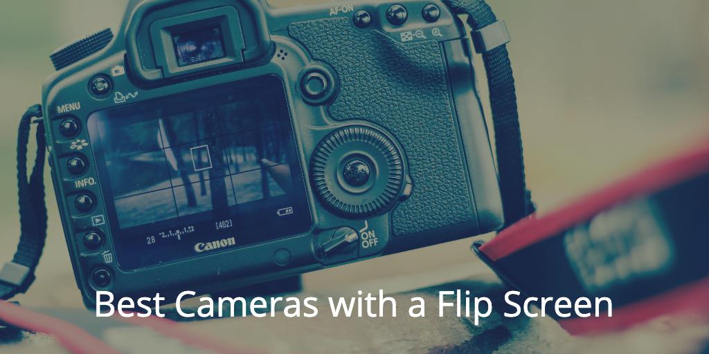 Top 9 Best Cameras With a Flip Screen [2019] - VloggingPro
