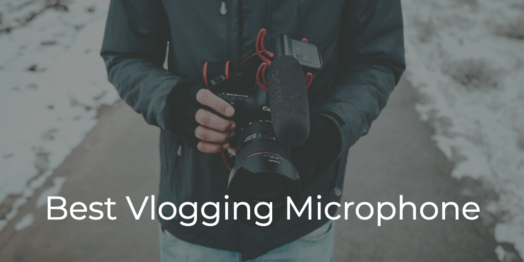 Best Vlogging Microphone for Youtube Vloggers